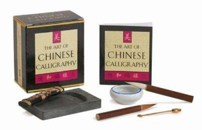 The Art of Chinese Calligraphy [With Ink, Pot, Stone, Spoon & Parchment PaperWith Brushes] 9780762414802