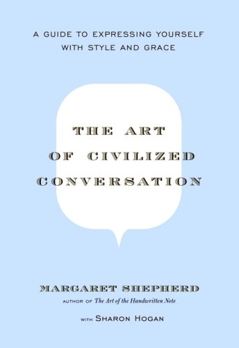 The Art of Civilized Conversation: A Guide to Expressing Yourself with Style and Grace 9780767921695