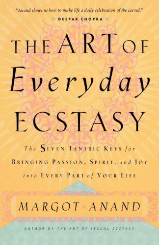 The Art of Everyday Ecstasy 9780767901994