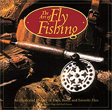 The Art of Fly Fishing: An Illustrated History of Rods, Reels, and Favorite Flies 9780762408467