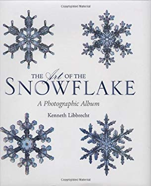The Art of the Snowflake: A Photographic Album 9780760329979