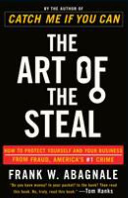The Art of the Steal: How to Protect Yourself and Your Business from Fraud, America's #1 Crime 9780767906845
