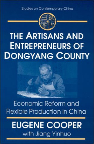 The Artisans and Entrepreneurs of Dongyang County: Economic Reform and Flexible Production in China 9780765603210