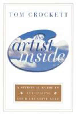 The Artist Inside: A Spiritual Guide to Cultivating Your Creative Self 9780767903943