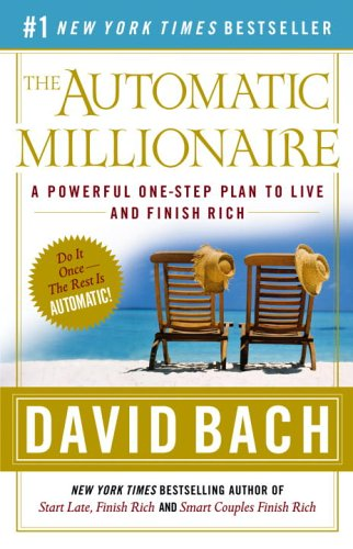The Automatic Millionaire: A Powerful One-Step Plan to Live and Finish Rich 9780767923828