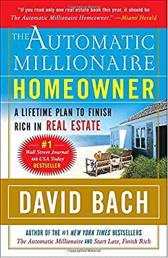 The Automatic Millionaire Homeowner: A Lifetime Plan to Finish Rich in Real Estate 9780767921213