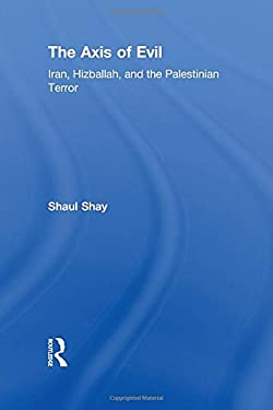 The Axis of Evil: Iran, Hizballah, and the Palestinian Terror 9780765802552