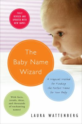 The Baby Name Wizard: A Magical Method for Finding the Perfect Name for Your Baby 9780767917520