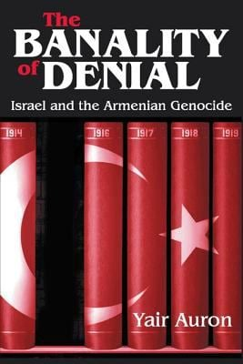 The Banality of Denial: Israel and the Armenian Genocide 9780765808349