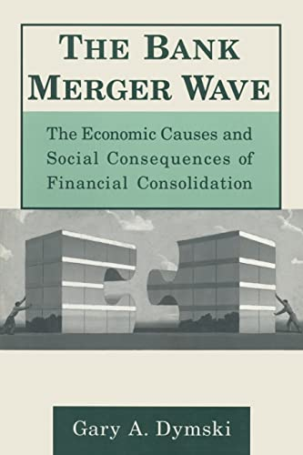 The Bank Merger Wave: The Economic Causes and Social Consequences of Financial Consolidation 9780765603838