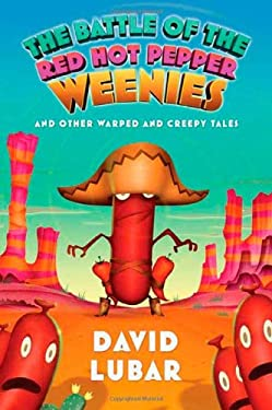 The Battle of the Red Hot Pepper Weenies: And Other Warped and Creepy Tales 9780765320995