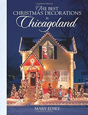 The Best Christmas Decorations in Chicagoland: Your Guide to More Than 200 Spectacular Holiday Displays 9780760332290