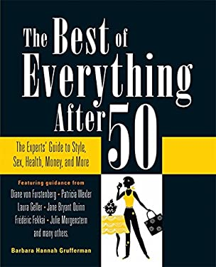 The Best of Everything After 50: The Experts' Guide to Style, Sex, Health, Money, and More 9780762437405