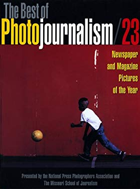 The Best of Photojournalism #23: Newspaper and Magazine Pictures of the Year 9780762403356