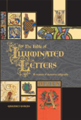 The Bible of Illuminated Letters: A Treasury of Decorative Calligraphy 9780764158209
