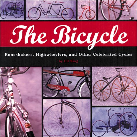 The Bicycle: Boneshakers, Highwheelers, and Other Celebrated Cycles 9780762412624