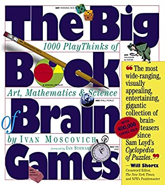 The Big Book of Brain Games: 1,000 Playthinks of Art, Mathematics & Science 9780761134664