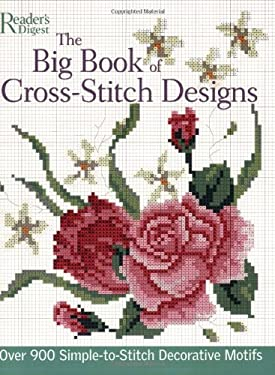 The Big Book of Cross-Stitch Designs: Over 900 Simple-To-Sew Decorative Motifs 9780762106745
