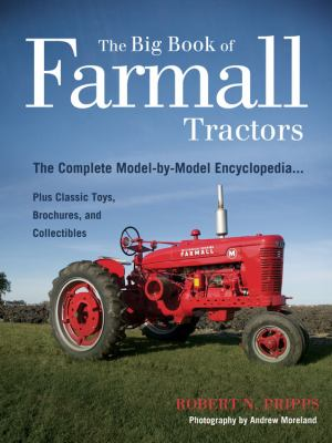 The Big Book of Farmall Tractors: The Complete Model-By-Model Encyclopedia...Plus Classic Toys, Brochures, and Collectibles 9780760336052
