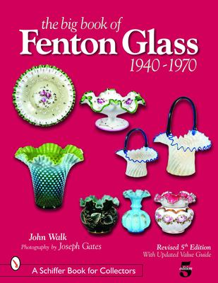 The Big Book of Fenton Glass: 1940-1970 9780764322433