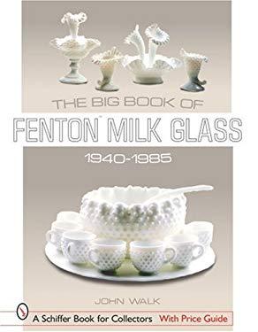 The Big Book of Fenton Milk Glass, 1940-1985 9780764315961