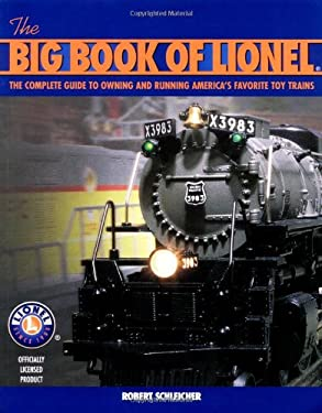 The Big Book of Lionel: The Complete Guide to Owning and Running America's Favorite Toy Trains 9780760318263