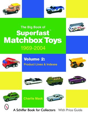 The Big Book of Superfast Matchbox Toys: 1969-2004, Volume 2: Product Lines and Indexes 9780764323225