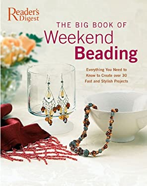 The Big Book of Weekend Beading: Everything You Need to Know to Create Over 30 Fast and Stylish Projects 9780762106936