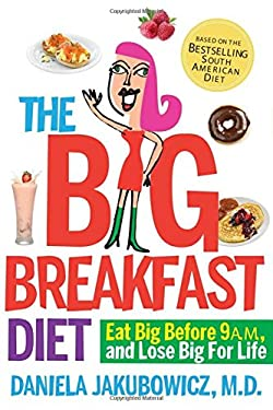 The Big Breakfast Diet: Eat Big Before 9 A.M. and Lose Big for Life 9780761154938