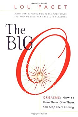The Big O: How to Have Them, Give Them, and Keep Them Coming 9780767907484