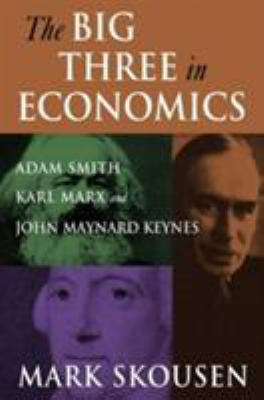 The Big Three in Economics: Adam Smith, Karl Marx, and John Maynard Keynes 9780765616944