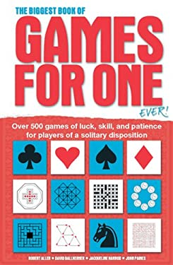 The Biggest Book of Games for One Ever!: Over 500 Games of Luck, Skill and Patience for Players of a Solitary Disposition 9780764132735