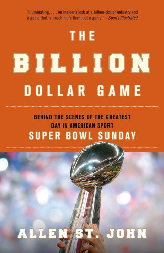 The Billion Dollar Game: Behind the Scenes of the Greatest Day in American Sport - Super Bowl Sunday 9780767928151