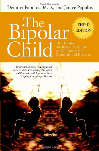 The Bipolar Child: The Definitive and Reassuring Guide to Childhood's Most Misunderstood Disorder 9780767922975