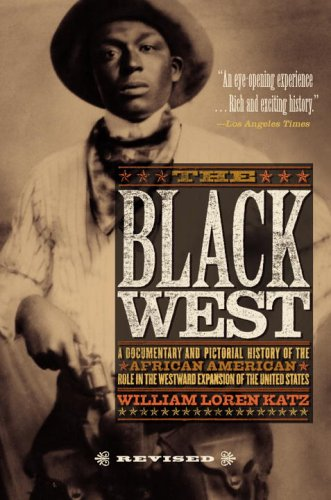 The Black West: A Documentary and Pictoral History of the African American Role in the Westward Expansion of the United States 9780767912310