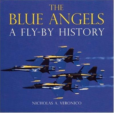 The Blue Angels: A Fly-By History 9780760333099