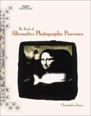 The Book of Alternative Photographic Processes 9780766820777