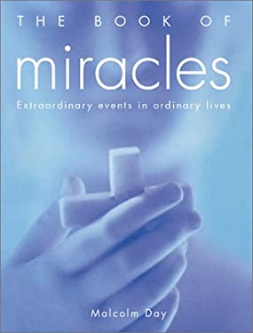 The Book of Miracles: Extraordinary Events in Ordinary Lives 9780764154584