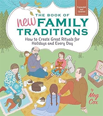 The Book of New Family Traditions: How to Create Great Rituals for Holidays and Every Day 9780762443185