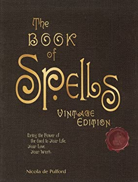 The Book of Spells: Vintage Edition: Bring the Power of the Good to Your Life, Your Love, Your Work, and Your Play 9780764163128