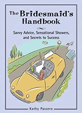 The Bridesmaid's Handbook: Savvy Advice, Sensational Showers, and Secrets to Success 9780760758052