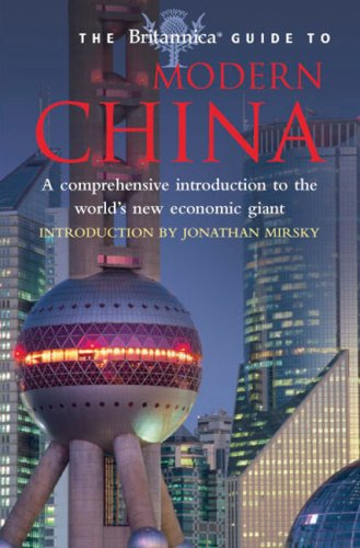 The Britannica Guide to Modern China: A Comprehensive Introduction to the World's New Economic Giant 9780762433674
