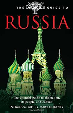 The Britannica Guide to Russia: The Essential Guide to the Nation, Its People, and Culture 9780762436217