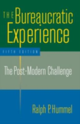 The Bureaucratic Experience: The Post-Modern Challenge 9780765610119