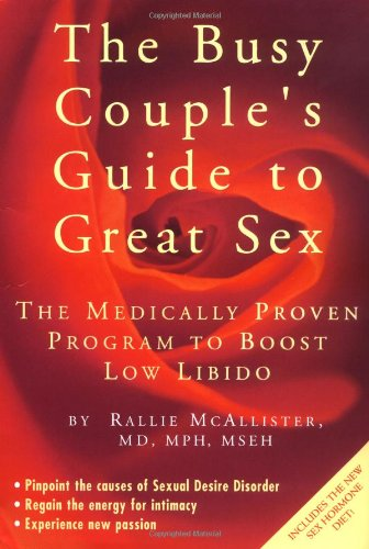 The Busy People's Guide to Great Sex: The Medically Proven Program to Boost Low Libido 9780762418329