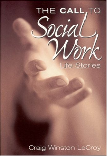 The Call to Social Work: Life Stories 9780761985686