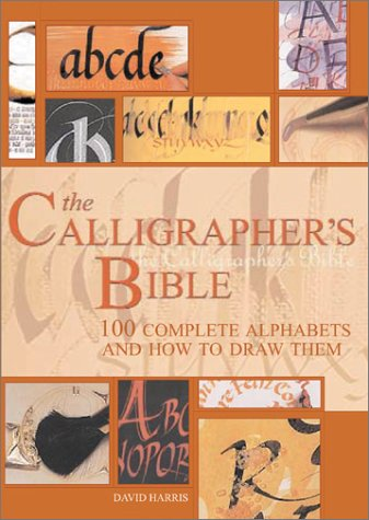 The Calligrapher's Bible: 100 Complete Alphabets and How to Draw Them 9780764156151