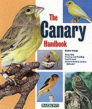 The Canary Handbook, the Canary Handbook 9780764117602