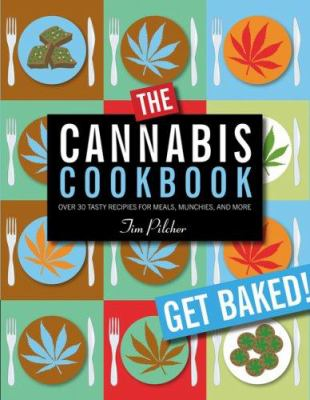 The Cannabis Cookbook: Over 35 Tasty Recipes for Meals, Munchies, and More 9780762430901