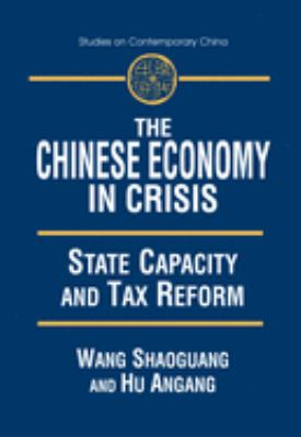 The Chinese Economy in Crisis: State Capacity and Tax Reform 9780765607669